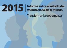 Informe sobre el estado del voluntariado en el mundo 2015: transformar la gobernanza